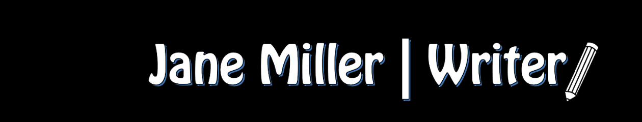 Jane Miller – Writer